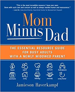 Mom Minus Dad: The Essential Resource Guide for Busy Adults with a Newly Widowed Parent