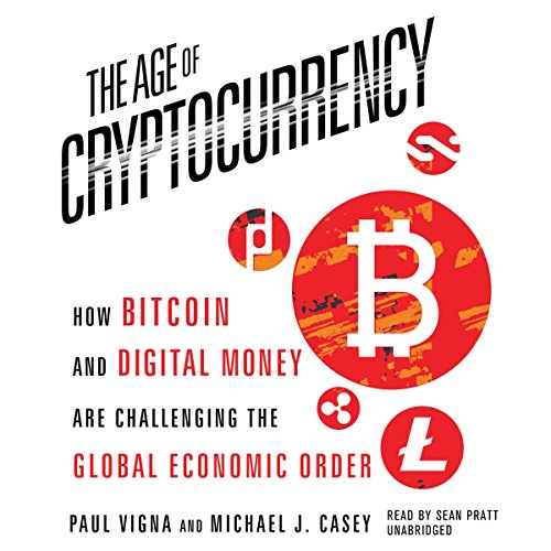 The Age of Cryptocurrency: How Bitcoin and Digital Money Are Challenging the Global Economic Order by Gildan Audio and Blackstone Audio