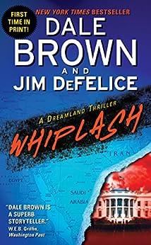 Whiplash: A Dreamland Thriller (Dreamland Thrillers) by [Brown, Dale, DeFelice, Jim]