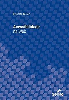 Acessibilidade na web (Universitária) por [Ferraz, Reinaldo]