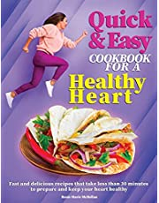 Quick and Easy Cookbook for a Healthy Heart: Fast and Delicious Recipes that Take Less Than 30 Minutes to Prepare and Keep Your Heart Healthy