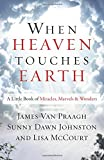 img - for When Heaven Touches Earth: A Little Book of Miracles, Marvels, & Wonders book / textbook / text book