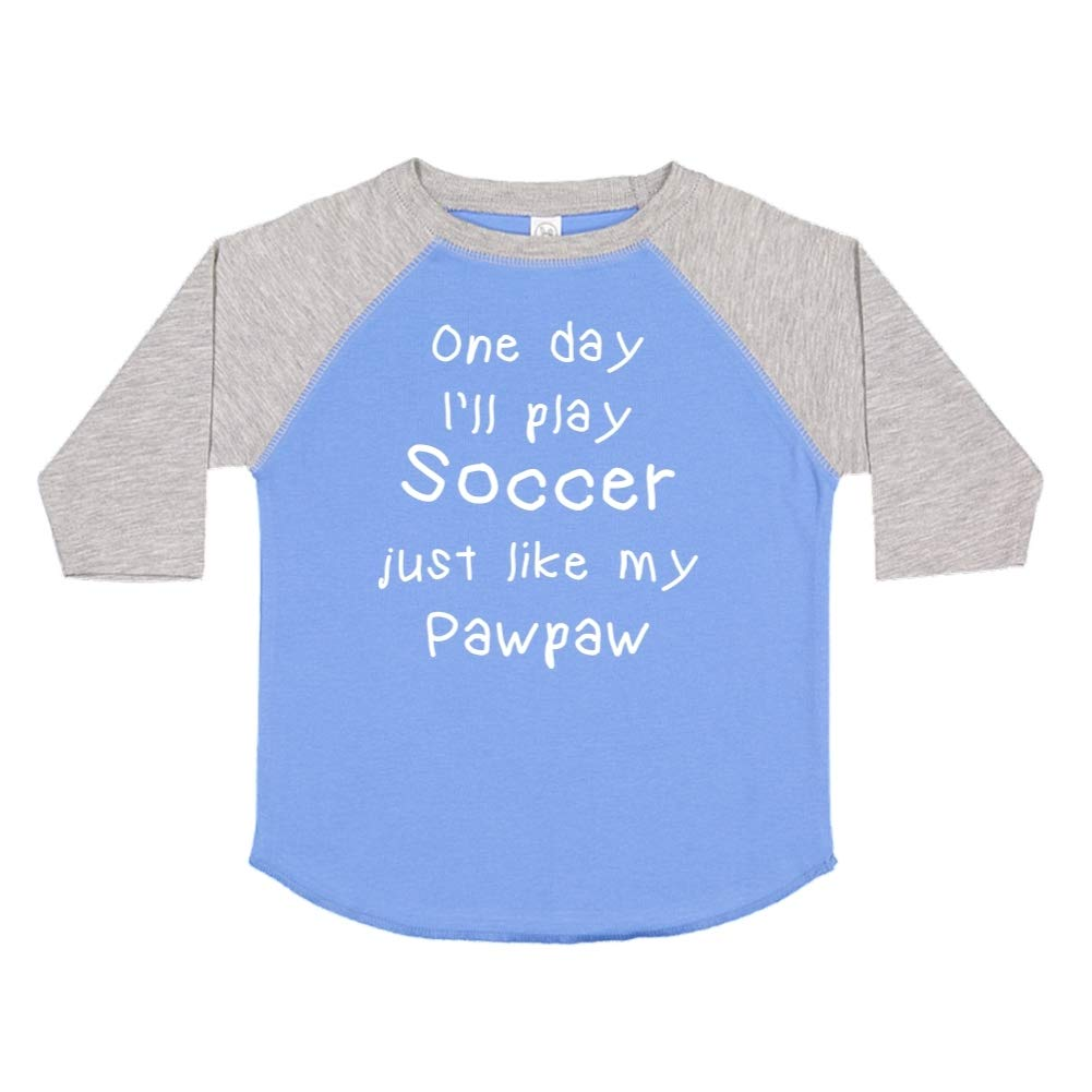 One Day Ill Play Soccer Just Like My Pawpaw Toddler//Kids Raglan T-Shirt
