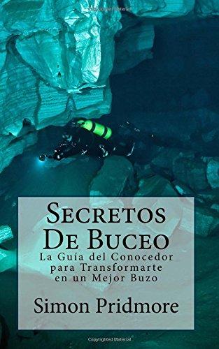 Descargar Libro Secretos De Buceo: La Guia Del Conocedor Para Transformarte En Un Mejor Buzo Simon Pridmore
