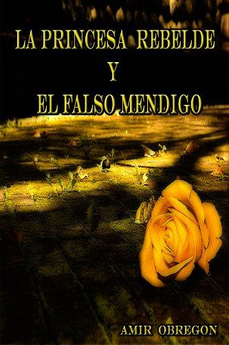 Descargar Libro La Princesa Rebelde Y El Falso Mendigo Amir Obregon Vargas