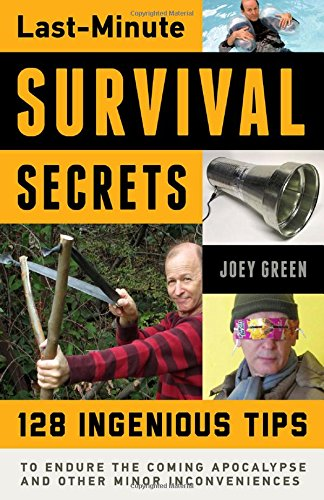 Read Online Last-Minute Survival Secrets: 128 Ingenious Tips to Endure the Coming Apocalypse and Other Minor Inconveniences PDF