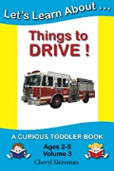 Let's Learn About...Things to Drive!: A Curious Toddler Book Paperback