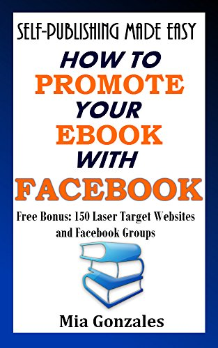 self-publishing-made-easy-how-to-promote-your-ebook-with-facebook-free-bonusebook-with-150-laser-tar