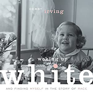 Waking up White, and Finding Myself in the Story of Race Audiobook