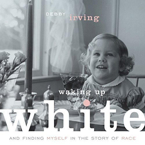 Waking up White, and Finding Myself in the Story of Race Audiobook [Free Download by Trial] thumbnail