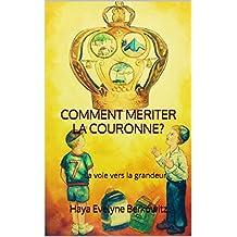 COMMENT MERITER LA COURONNE?: La voie vers la grandeur (French Edition)