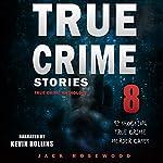 True Crime Stories: True Crime Anthology Volume 8: 12 Shocking True Crime Murder Cases | Jack Rosewood