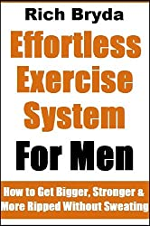 The Effortless Exercise System for Men: How to Get Bigger, Stronger & More Ripped Without Sweating (English Edition)