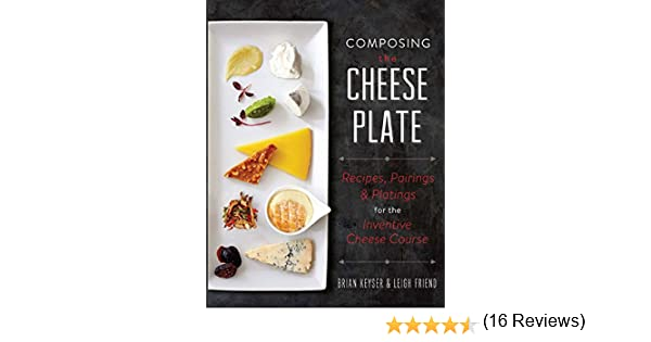 Composing the cheese plate recipes pairings and platings for composing the cheese plate recipes pairings and platings for the inventive cheese course kindle edition by brian keyser leigh friend fandeluxe Document