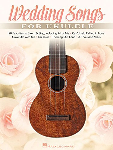 Wedding Songs for Ukulele: 20 Favorites to Strum & Sing