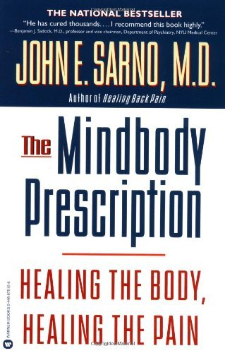 The Mindbody Prescription: Healing the Body, Healing the Pain by John E. Sarno M.D. (1999-10-01)