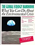 The Global Ecology Handbook : What You Can Do about the Environmental Crisis, Global Tomorrow Coalition Staff, 0807085014