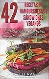 42 Recetas de Hamburguesas y Sándwiches Veganos: Fácil, Sencillo e Ideal Para Una Alimentación Saludable (Spanish Edition)
