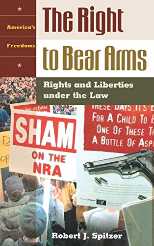 The Right To Bear Arms: Rights And Liberties Under The Law (Abcs Of Rifle Shooting)