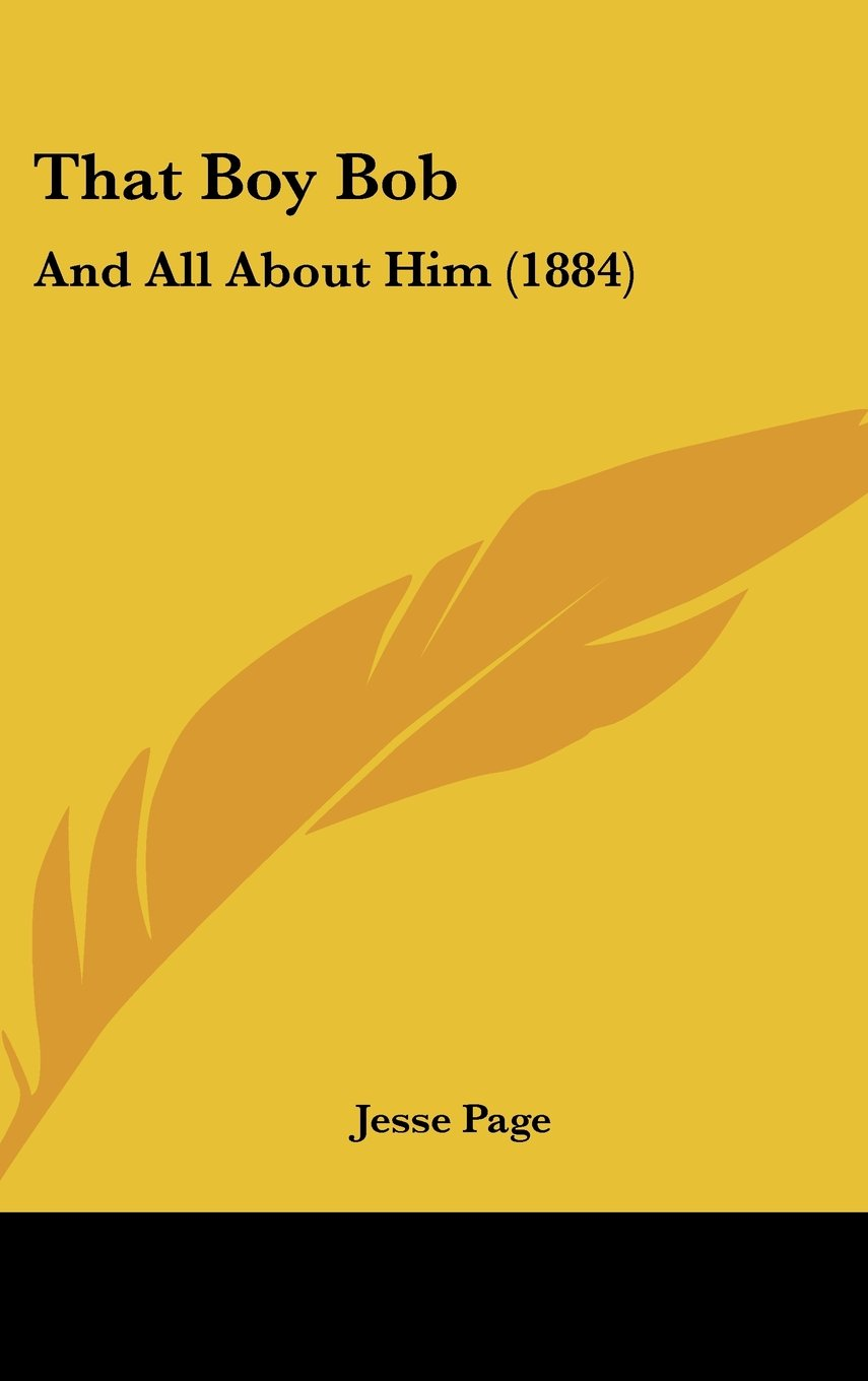 Read Online That Boy Bob: And All about Him (1884) PDF