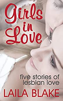 Girls in Love: Five Stories of Lesbian Love by [Blake, Laila]