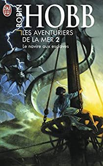Les Aventuriers de la mer, Tome 2 : Le navire aux esclaves par Hobb