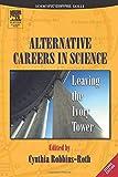 Alternative Careers in Science: Leaving the Ivory Tower (Scientific Survival Skills)