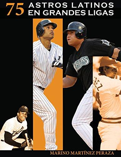 75 Astros Latinos en Grandes Ligas por Marino Martinez Peraza