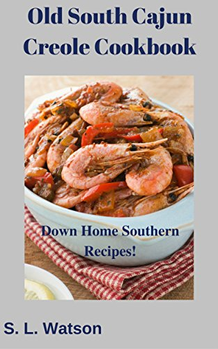 Old South Cajun Creole Cookbook: Down Home Southern Recipes! (Southern Cooking Recipes Book 50) by S. L. Watson