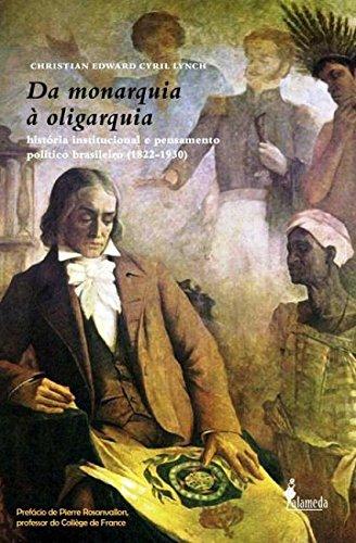Da Monarquia à Oligarquia. História Institucional e Pensamento Político Brasileiro. 1822-1930