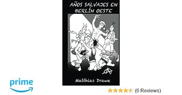 Años salvajes en Berlin Oeste (Spanish Edition): Matthias Drawe, Edgar Henry Bukowski, Micha Strahl, Rene Alfaro, Charles M. Miller: 9781532922107: ...