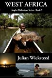 WEST AFRICA - Angler Walkabout Series Book 5 by Mr Julian Wicksteed (2016-01-10)