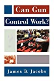 Can Gun Control Work? (Studies in Crime and Public Policy)