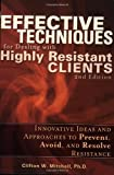 Effective Techniques for Dealing with Highly Resistant Clients, Clifton W. Mitchell, 0976065614