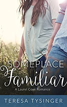 Someplace Familiar (Laurel Cove Romance Book 1) by [Tysinger, Teresa]