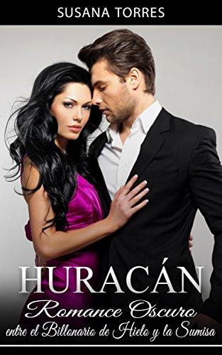 Huracán: Romance Oscuro entre el Billonario de Hielo y la Sumisa (Novela Romántica y