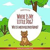 Where Is My Little Dog? – Wo ist mein kleiner Hund?: English German Bilingual Children's picture Book (Where is…? 4)