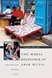 The Moral Resonance of Arab Media : Audiocassette Poetry and Culture in Yemen, Miller, Flagg, 0932885322