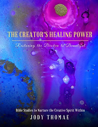 Best The Creator's Healing Power–Restoring the Broken to Beautiful: Bible Studies to Nurture the Creati R.A.R