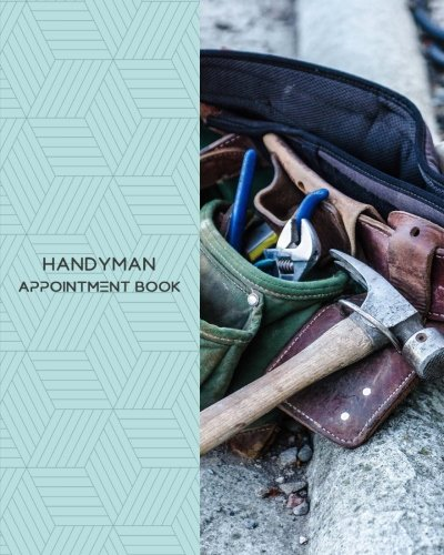 "Download Handyman Appointment Book: Daily Appointment Book Planner/Organizer. 8""x10"" Size, 2 Columns, 120 Pages. Perfect For Handymen, Repair Shops, Mechanics, and Other Professionals Who Take Appointments. pdf"