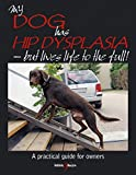 My Dog Has Hip Dysplasia - but lives life to the full! (My Dog is... Series)