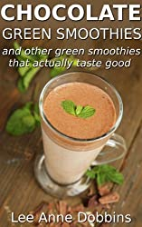 Chocolate Green Smoothies and Other Green Smoothies That Actually Taste Good (English Edition)
