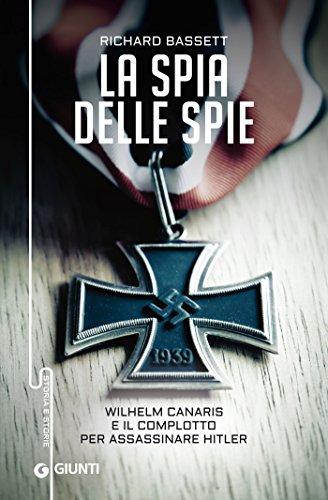 La spia delle spie: Wilhelm Canaris e il complotto per assassinare Hitler (Italian Edition)