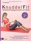KnuddelFit - Rückbildungsgymnastik mit Baby: Stärkt Rücken, Beine, Bauch und Po - Fördert die kindliche Entwicklung - - Macht schnell wieder fit nach der Geburt - Alle Übungen mit Baby