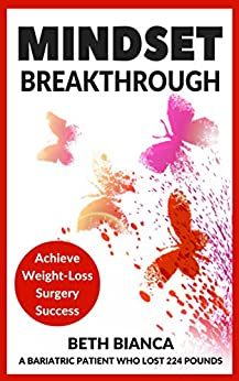 Mindset Breakthrough: Achieve Weight-Loss Surgery Success by [Bianca, Beth]