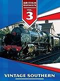 British Railways Volume 3: Vintage Southern