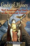 img - for [ GODS OF MONEY: WALL STREET AND THE DEATH OF THE AMERICAN CENTURY Paperback ] Engdahl, F William ( AUTHOR ) Jan - 11 - 2011 [ Paperback ] book / textbook / text book