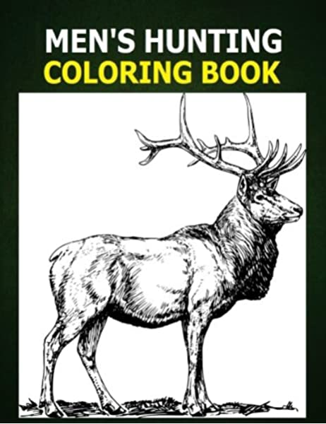 Men S Hunting Coloring Book A Coloring Book For Men About Hunting Men Like To Color Too Deer Bear Duck And Hunting Gear Graphics For Men To Color Use Crayons Color Pencils Or