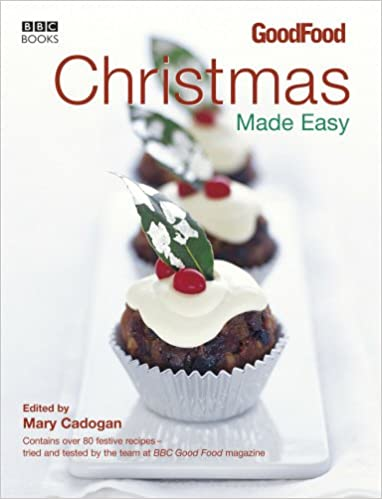 Good food christmas made easy bbc good food amazon mary good food christmas made easy bbc good food amazon mary cadogan 9780563522867 books forumfinder