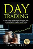 Day Trading: A Crash Course To Get Quickly Started And Make Immediate Cash In Only One Day Of Trading (Volume 4)